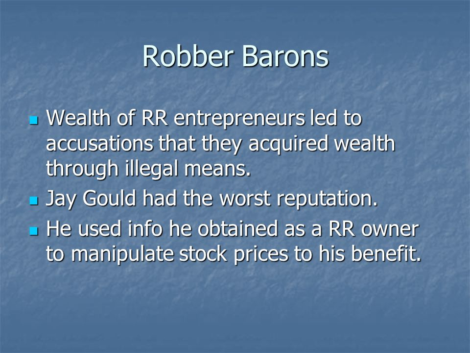 Robber Barons Wealth of RR entrepreneurs led to accusations that they acquired wealth through illegal means. Wealth of RR entrepreneurs led to accusat