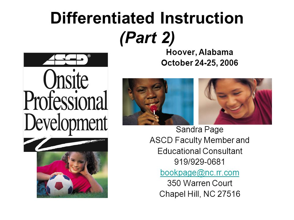 Differentiated Instruction (Part 2) Hoover, Alabama October 24-25, 2006 Sandra Page ASCD Faculty Member and Educational Consultant 919/929-0681 bookpa