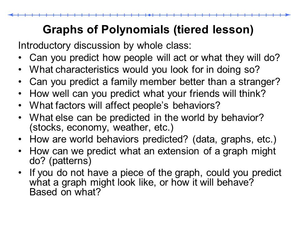 Graphs of Polynomials (tiered lesson) Introductory discussion by whole class: Can you predict how people will act or what they will do? What character