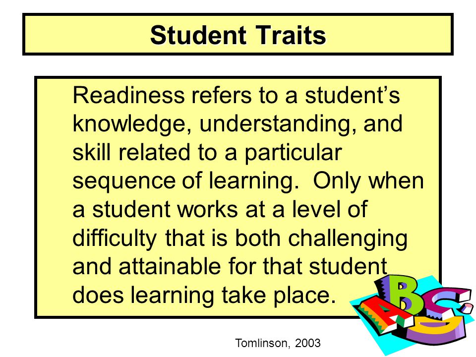 Student Traits Readiness refers to a student's knowledge, understanding, and skill related to a particular sequence of learning. Only when a student w