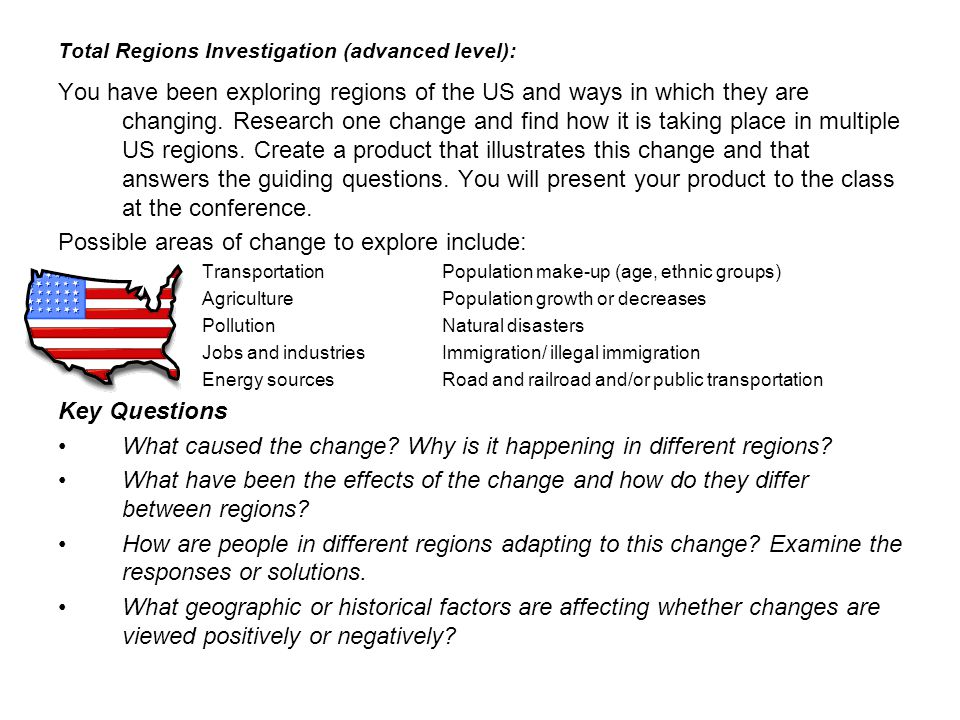 Total Regions Investigation (advanced level): You have been exploring regions of the US and ways in which they are changing. Research one change and f