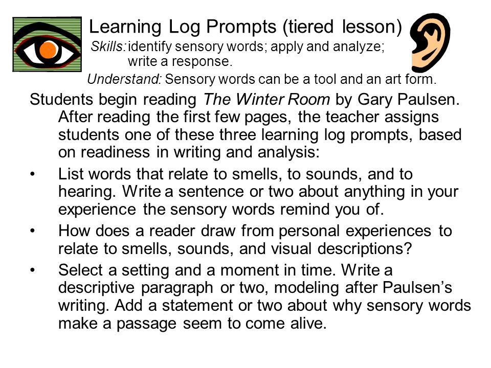 Learning Log Prompts (tiered lesson) Skills:identify sensory words; apply and analyze; write a response. Understand: Sensory words can be a tool and a