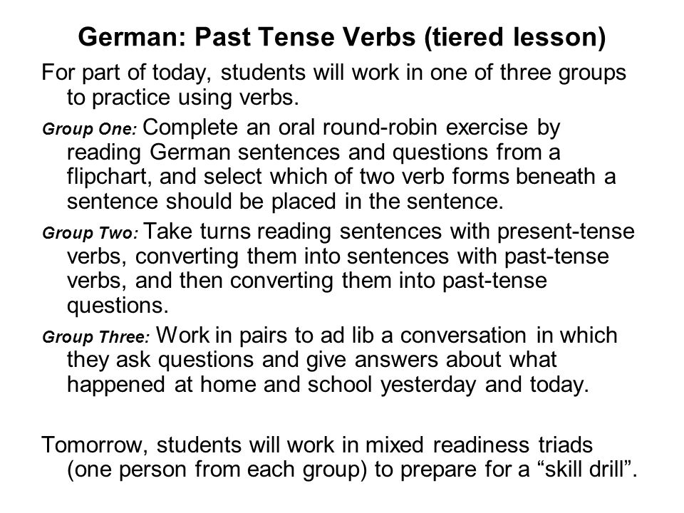 German: Past Tense Verbs (tiered lesson) For part of today, students will work in one of three groups to practice using verbs.