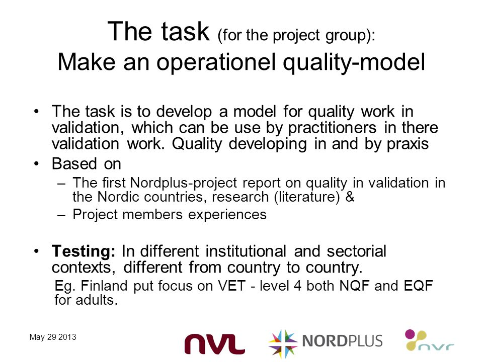 The task (for the project group): Make an operationel quality-model The task is to develop a model for quality work in validation, which can be use by