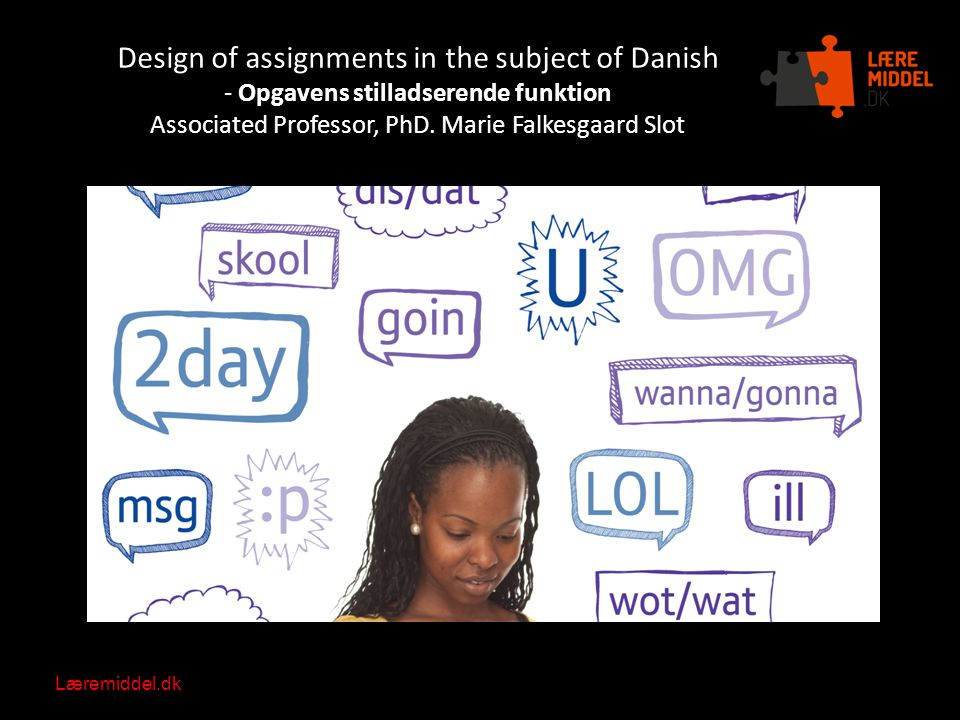 Læremiddel.dk Nationalt videncenter for læremidler Design of assignments in the subject of Danish - Opgavens stilladserende funktion Associated Professor, PhD.