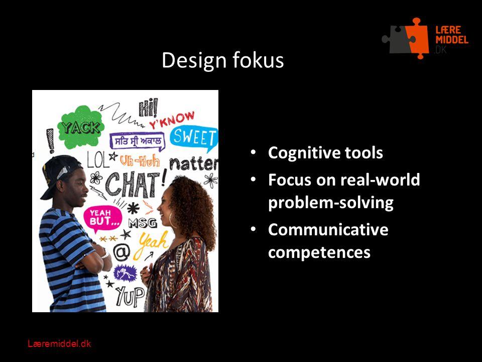 Læremiddel.dk Nationalt videncenter for læremidler Design fokus Cognitive tools Focus on real-world problem-solving Communicative competences