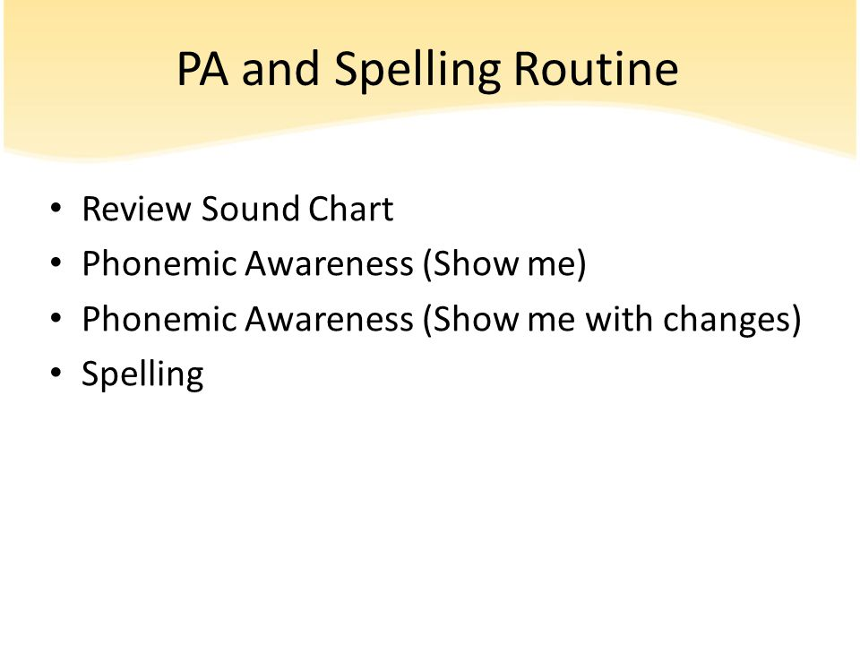 PA and Spelling Routine Review Sound Chart Phonemic Awareness (Show me) Phonemic Awareness (Show me with changes) Spelling