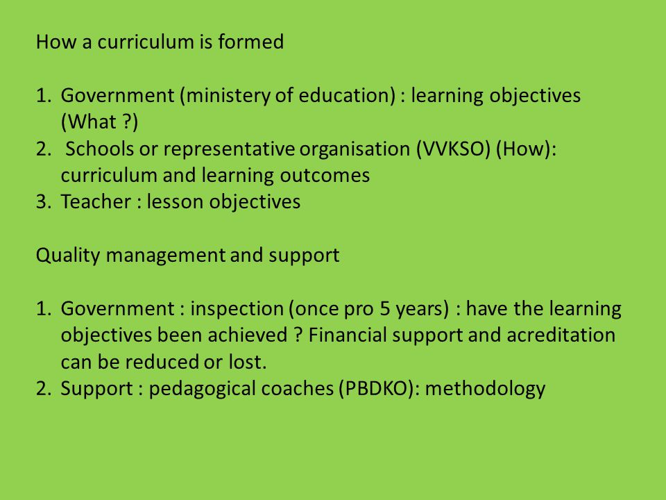 How a curriculum is formed 1.Government (ministery of education) : learning objectives (What ) 2.