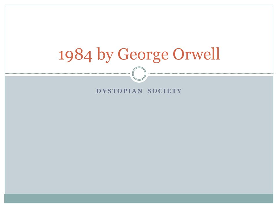 DYSTOPIAN SOCIETY 1984 by George Orwell