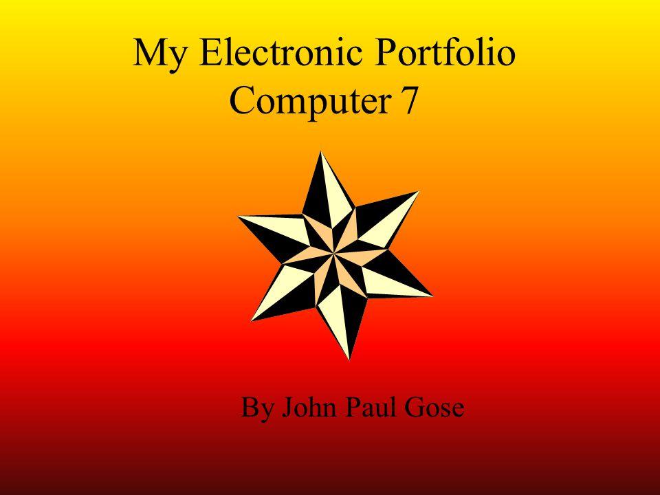 My Electronic Portfolio Computer 7 By John Paul Gose
