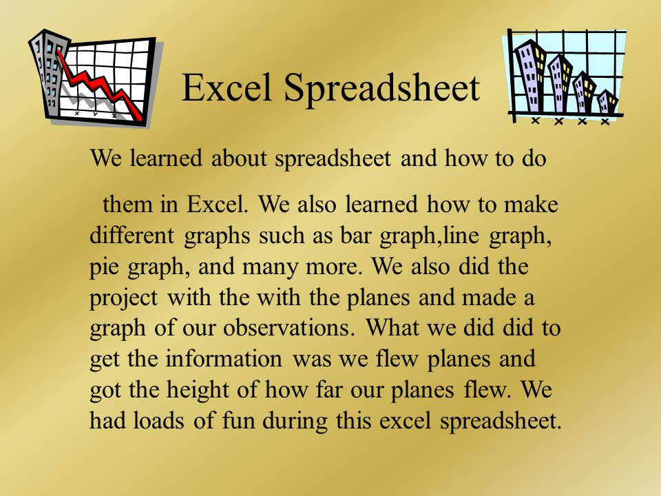 Excel Spreadsheet We learned about spreadsheet and how to do them in Excel.