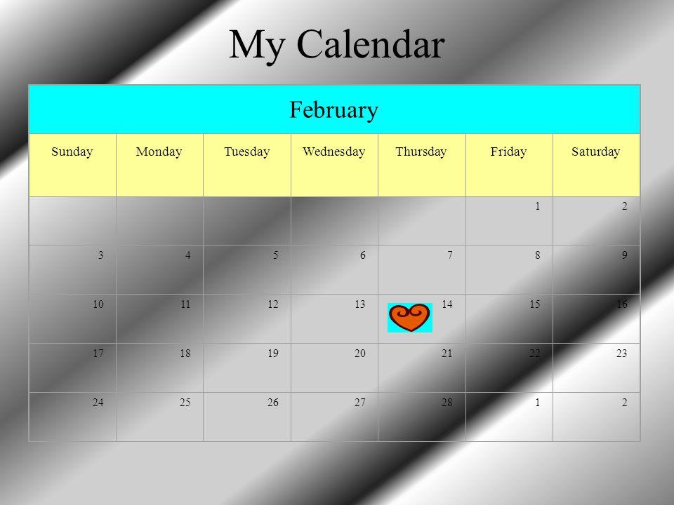 My Calendar February SundayMondayTuesdayWednesdayThursdayFridaySaturday 12 3456789 10111213141516 17181920212223 242526272812