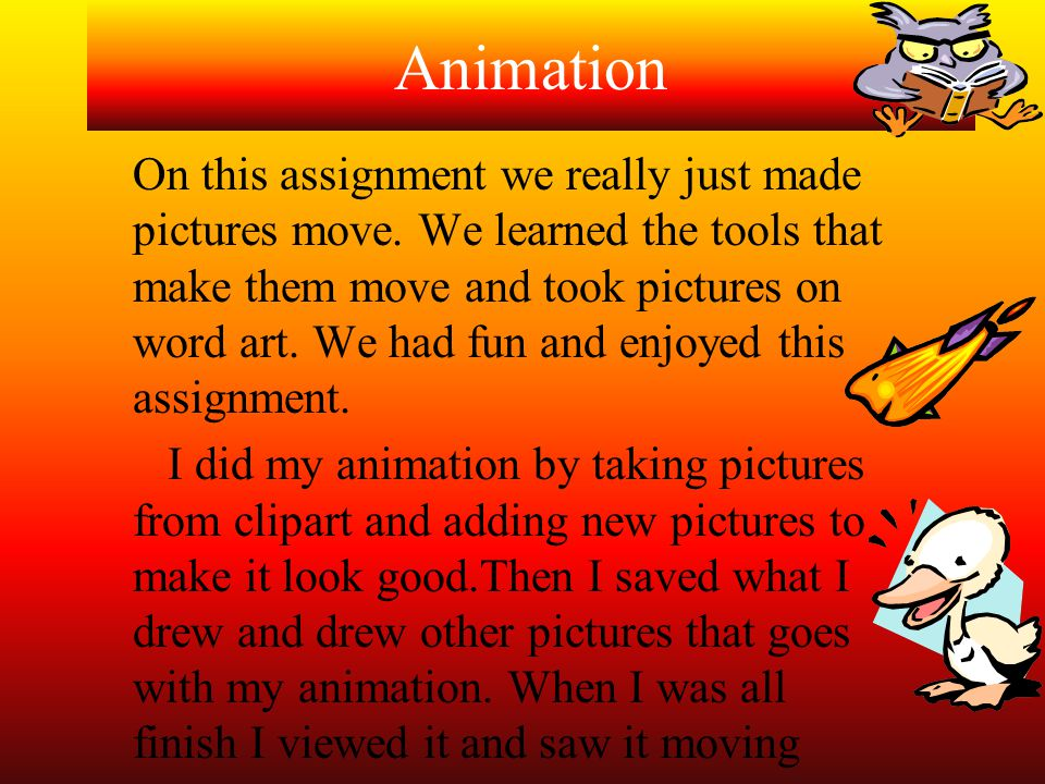 Animation On this assignment we really just made pictures move.