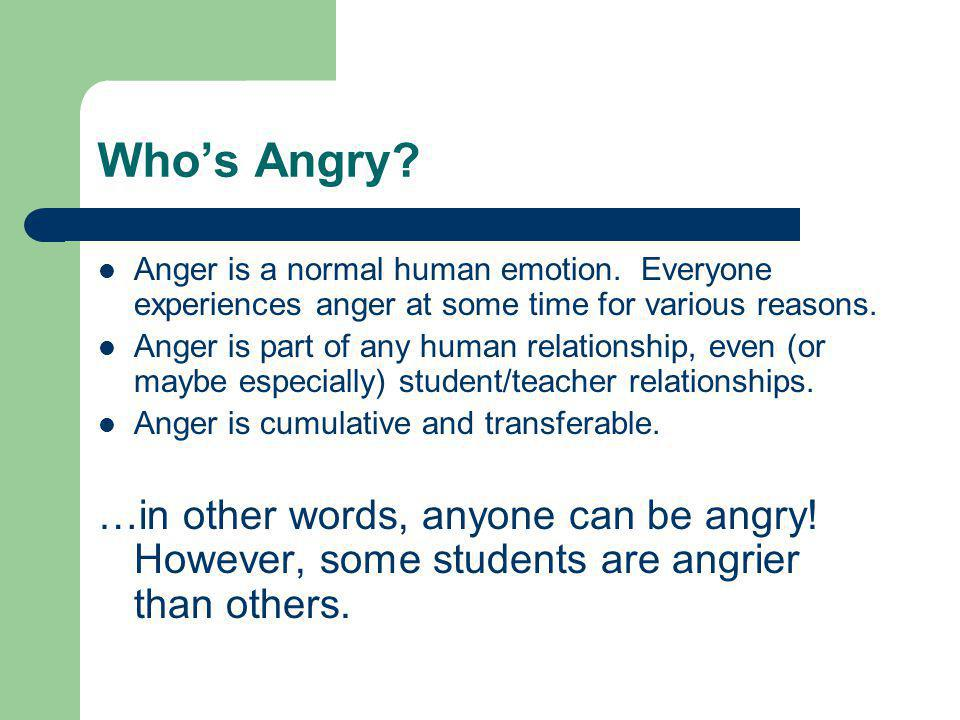 Who's Angry. Anger is a normal human emotion.