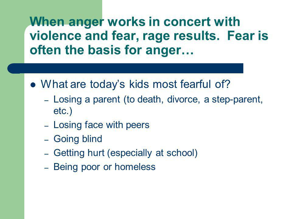 When anger works in concert with violence and fear, rage results.