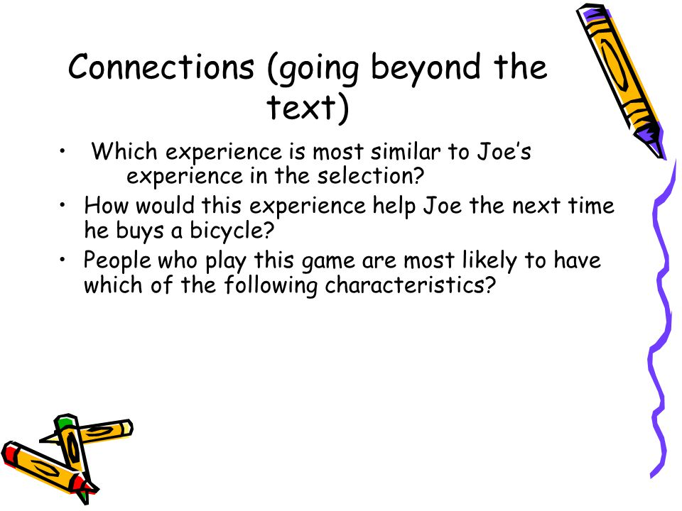 Connections (going beyond the text) Which experience is most similar to Joe's experience in the selection? How would this experience help Joe the next