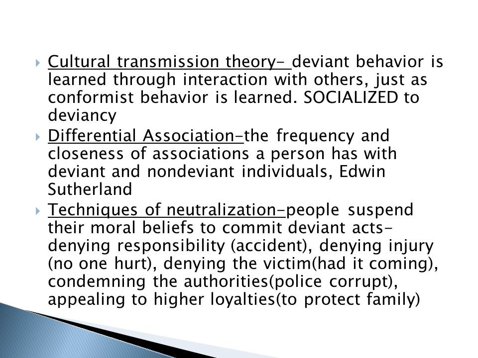  Cultural transmission theory- deviant behavior is learned through interaction with others, just as conformist behavior is learned.