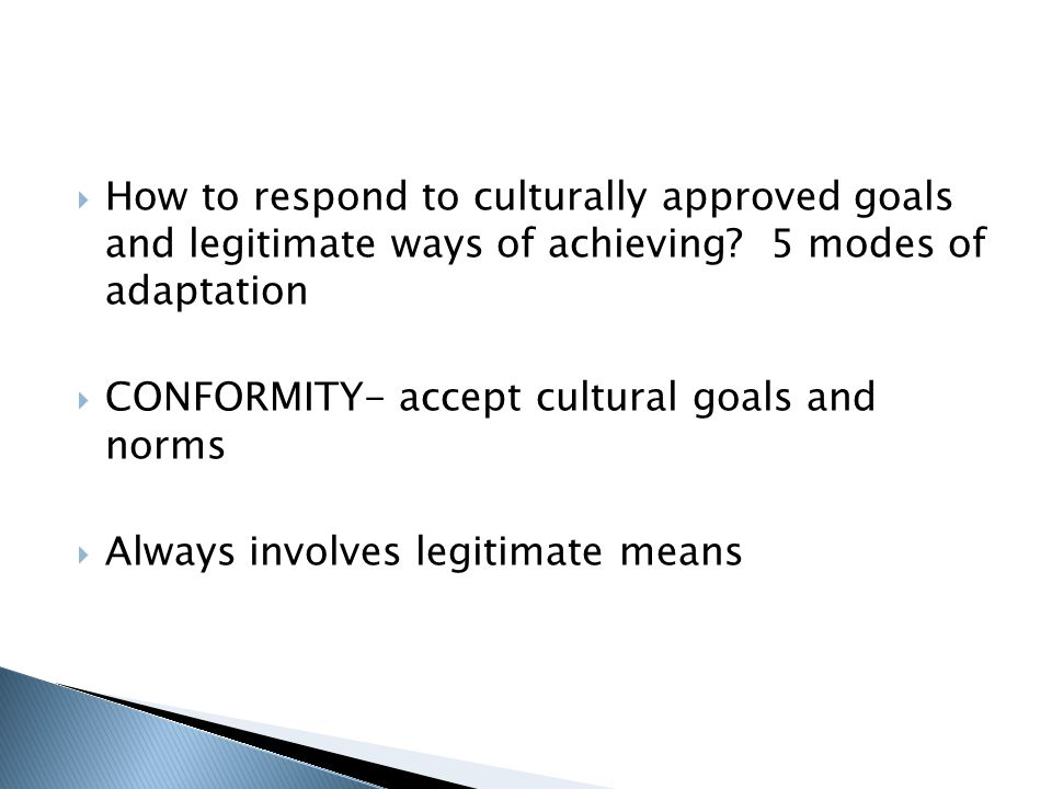  How to respond to culturally approved goals and legitimate ways of achieving.