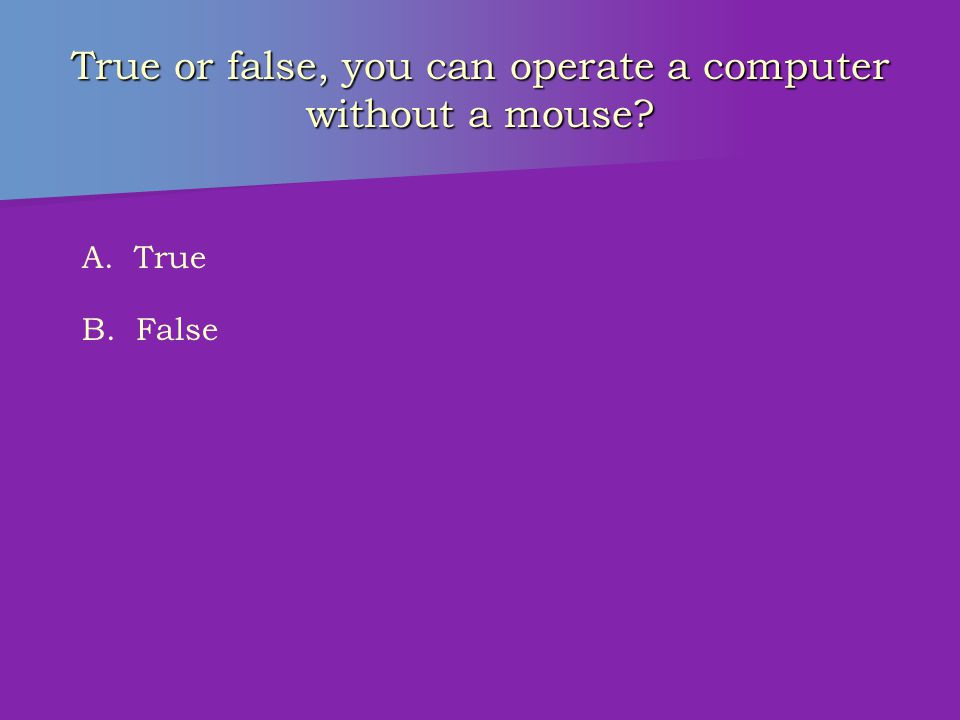 True or false, printers can only print documents in black and white? A. True B. False