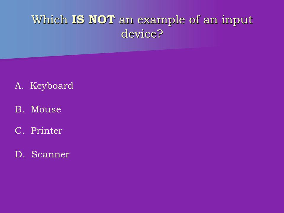 What is the MOST frequently used output device? A. Mouse B. Monitor C. Printer D. Scanner