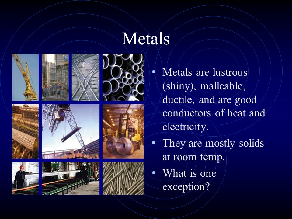 Metals, Nonmetals, Metalloids How can you identify a metal? What are its properties? What about the less common nonmetals? What are their properties?