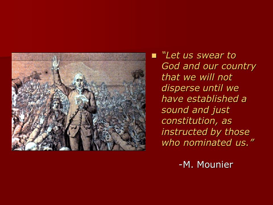 Let us swear to God and our country that we will not disperse until we have established a sound and just constitution, as instructed by those who nominated us. -M.