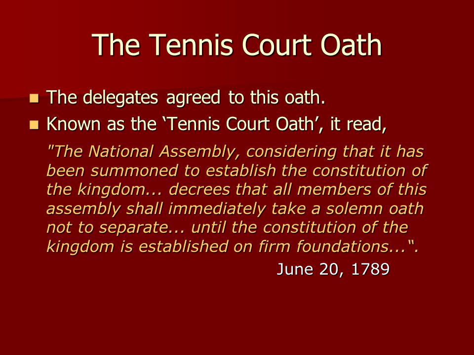 The Tennis Court Oath The delegates agreed to this oath.