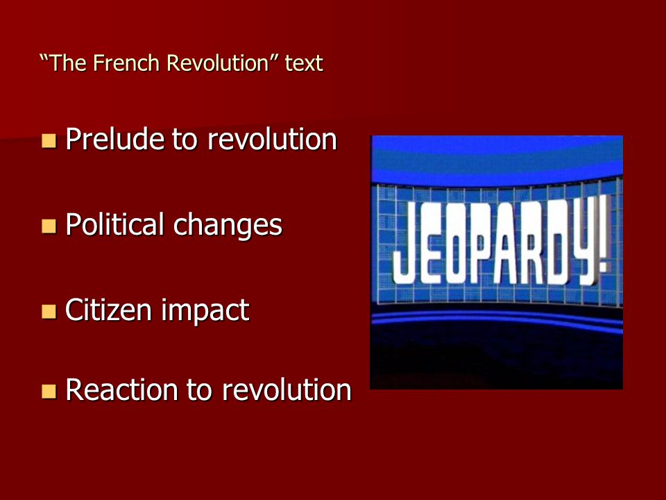 The French Revolution text Prelude to revolution Prelude to revolution Political changes Political changes Citizen impact Citizen impact Reaction to revolution Reaction to revolution
