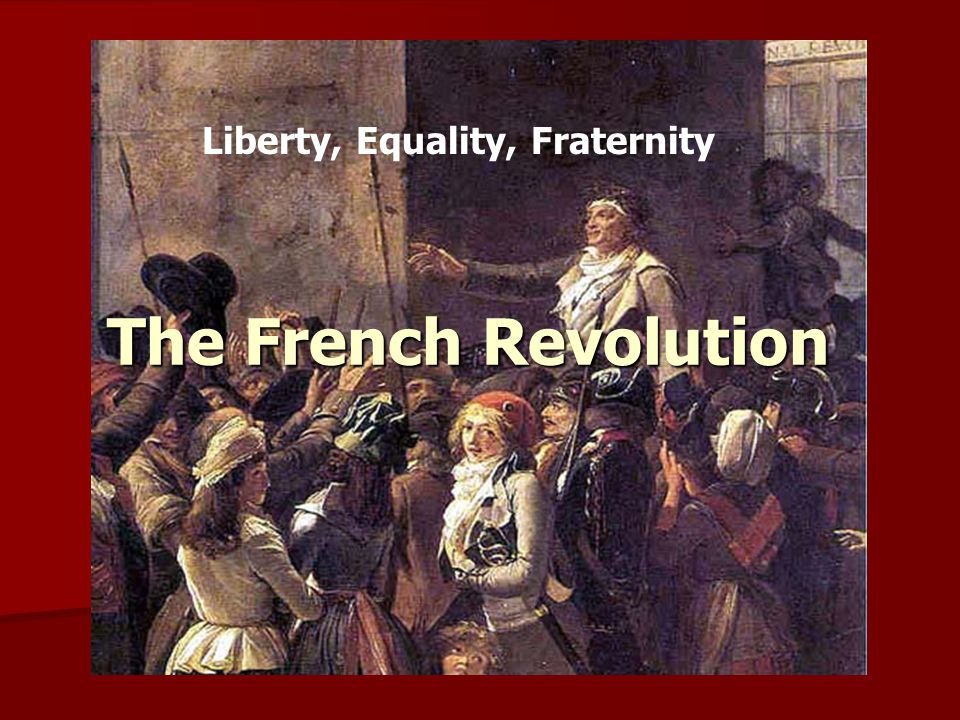 works cited Adapted from Liberté, Egalité, Fraternité: The French Revolution by Jennifer Brainard.