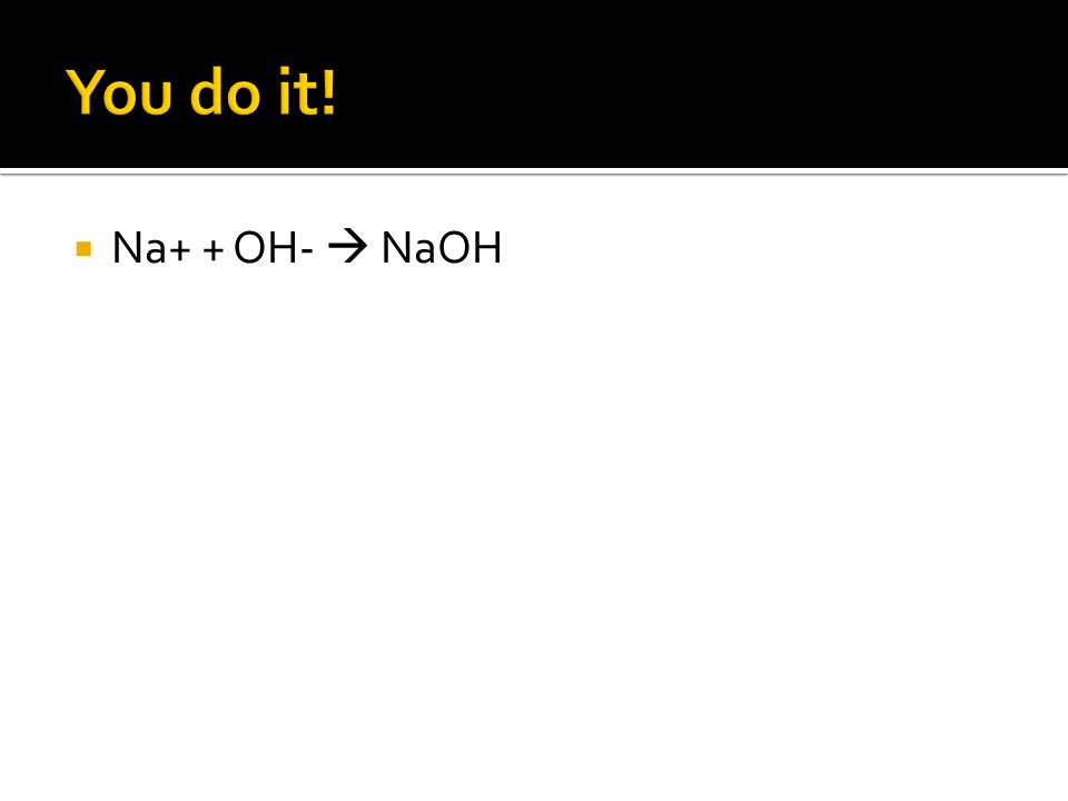  Na+ + OH-  NaOH