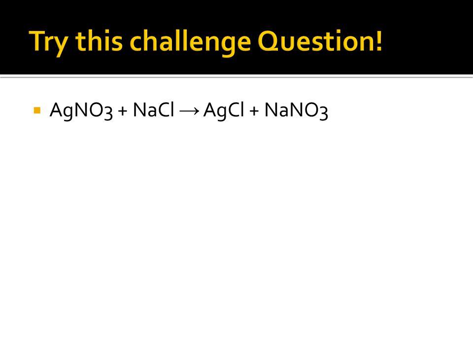  AgNO3 + NaCl → AgCl + NaNO3
