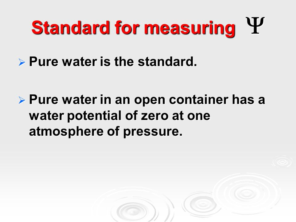 Standard for measuring   Pure water is the standard.