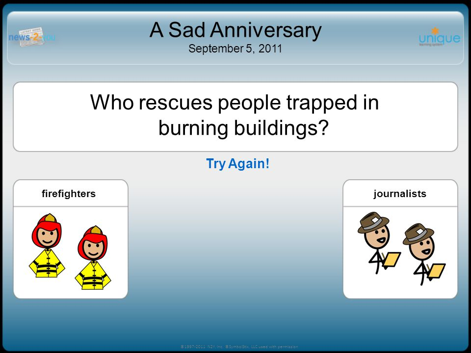 Who rescues people trapped in burning buildings? firefightersminersjournalists ©1997-2011 N2Y, Inc. ©SymbolStix, LLC used with permission A Sad Annive