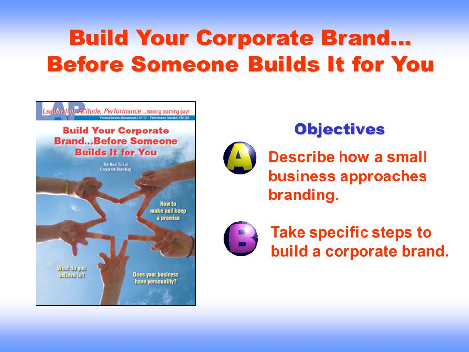 Objectives Describe how a small business approaches branding.