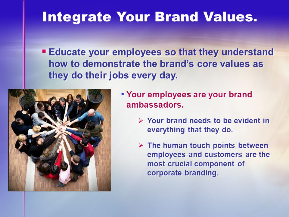 Integrate Your Brand Values.