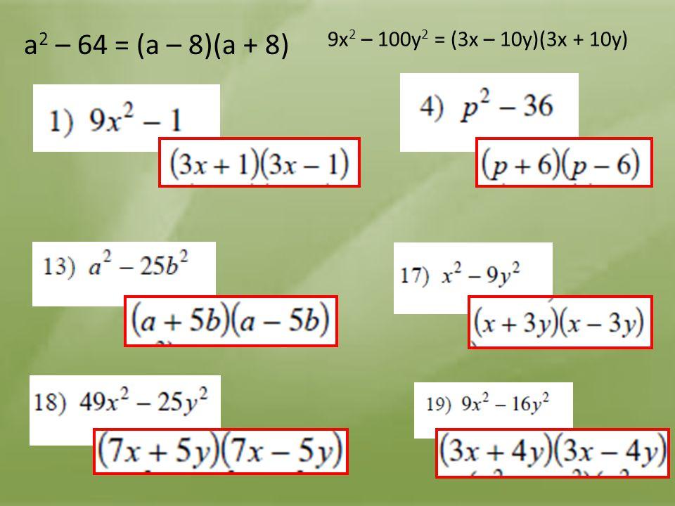 a 2 – 64 = (a – 8)(a + 8) 9x 2 – 100y 2 = (3x – 10y)(3x + 10y)