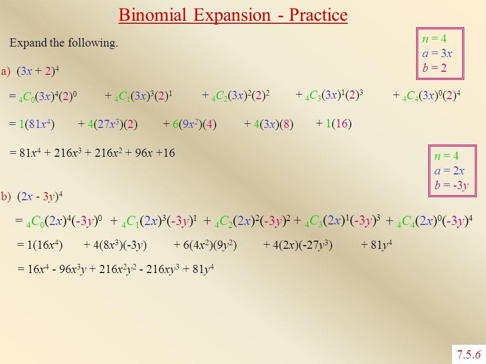Expand the following. a) (3x + 2) 4 = 4 C 0 (3x) 4 (2) 0 + 4 C 1 (3x) 3 (2) 1 + 4 C 2 (3x) 2 (2) 2 + 4 C 3 (3x) 1 (2) 3 + 4 C 4 (3x) 0 (2) 4 n = 4 a =