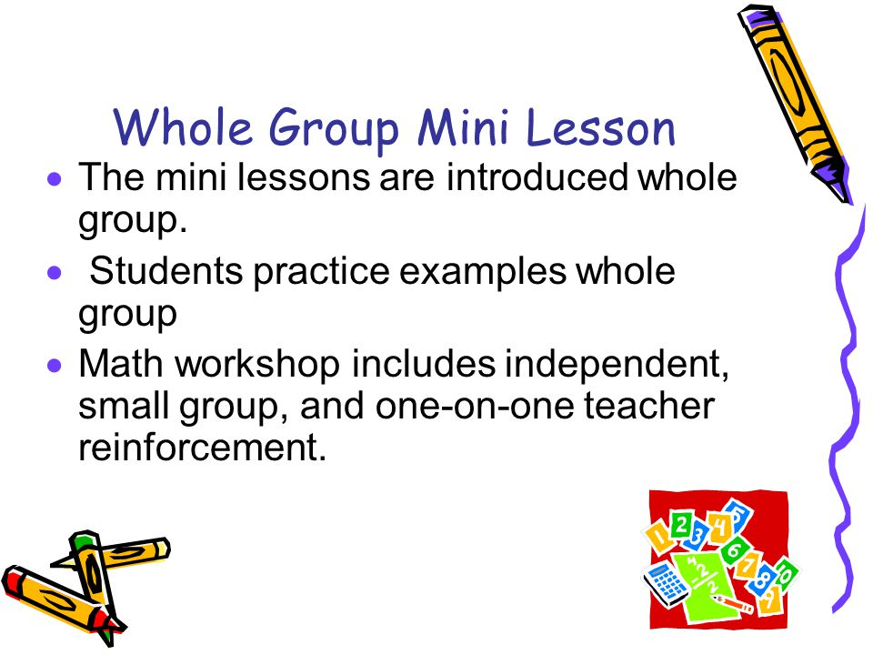 Whole Group Mini Lesson  The mini lessons are introduced whole group.