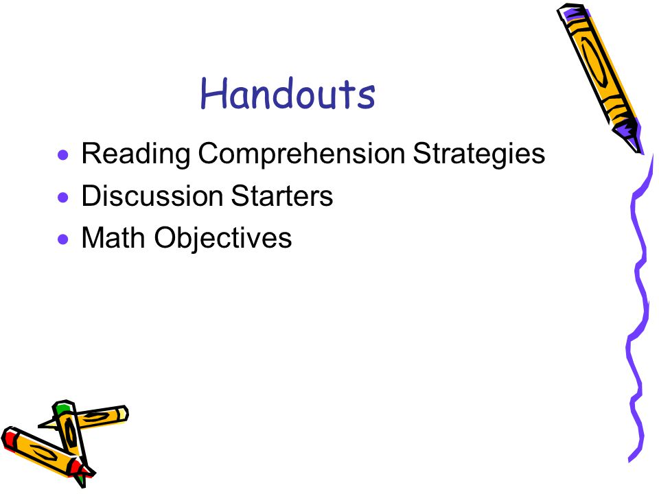 Handouts  Reading Comprehension Strategies  Discussion Starters  Math Objectives