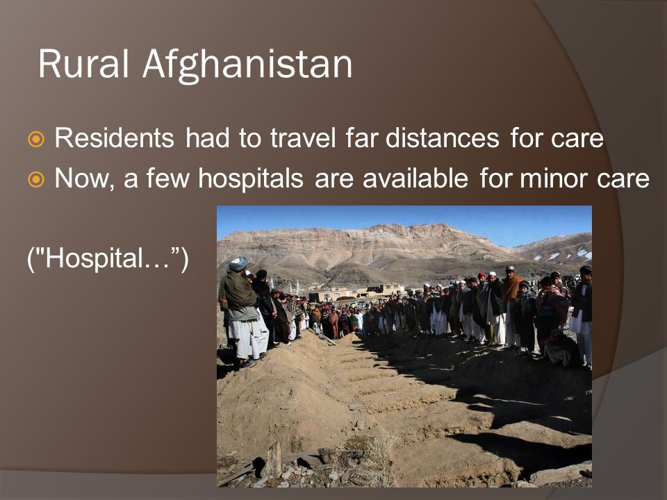 Urban Afghanistan  Fair amount of hospitals  Relatively able to give major care ( Hospital… )