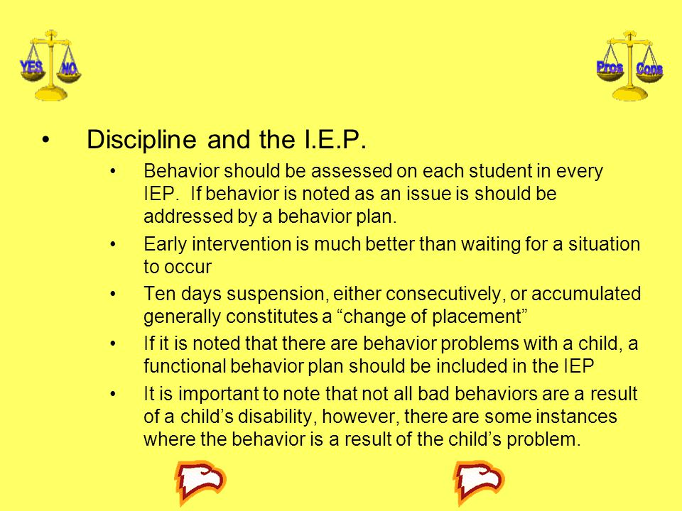 Discipline and the I.E.P.Behavior should be assessed on each student in every IEP.