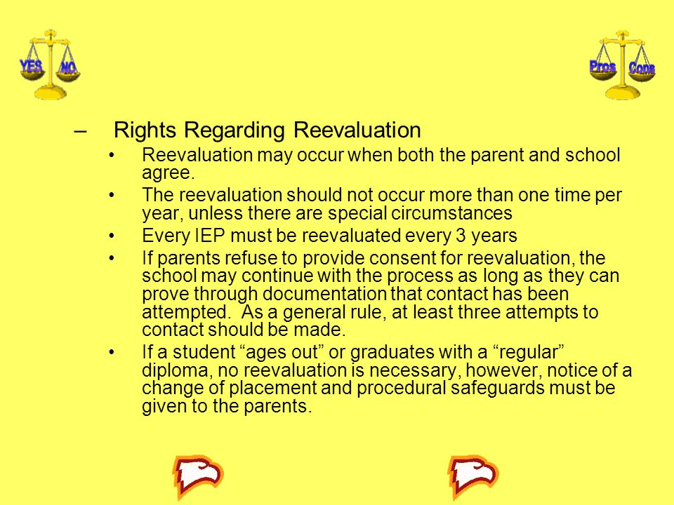 –Rights Regarding Reevaluation Reevaluation may occur when both the parent and school agree.