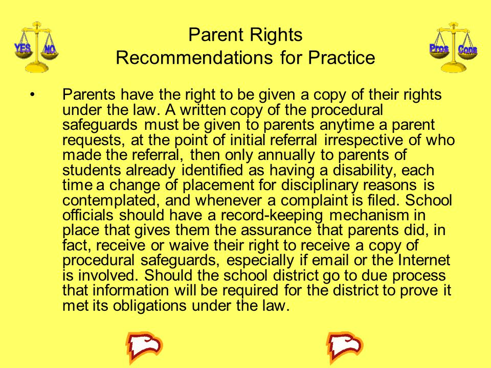 Parent Rights Recommendations for Practice Parents have the right to be given a copy of their rights under the law.