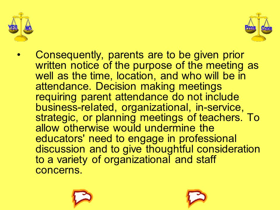 Consequently, parents are to be given prior written notice of the purpose of the meeting as well as the time, location, and who will be in attendance.