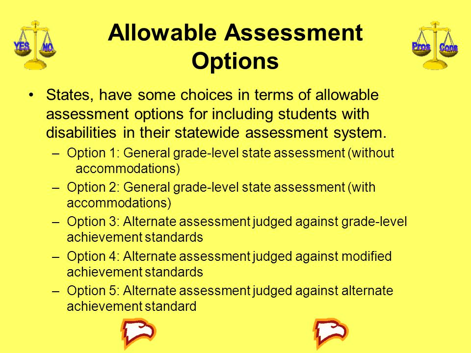 Allowable Assessment Options States, have some choices in terms of allowable assessment options for including students with disabilities in their statewide assessment system.