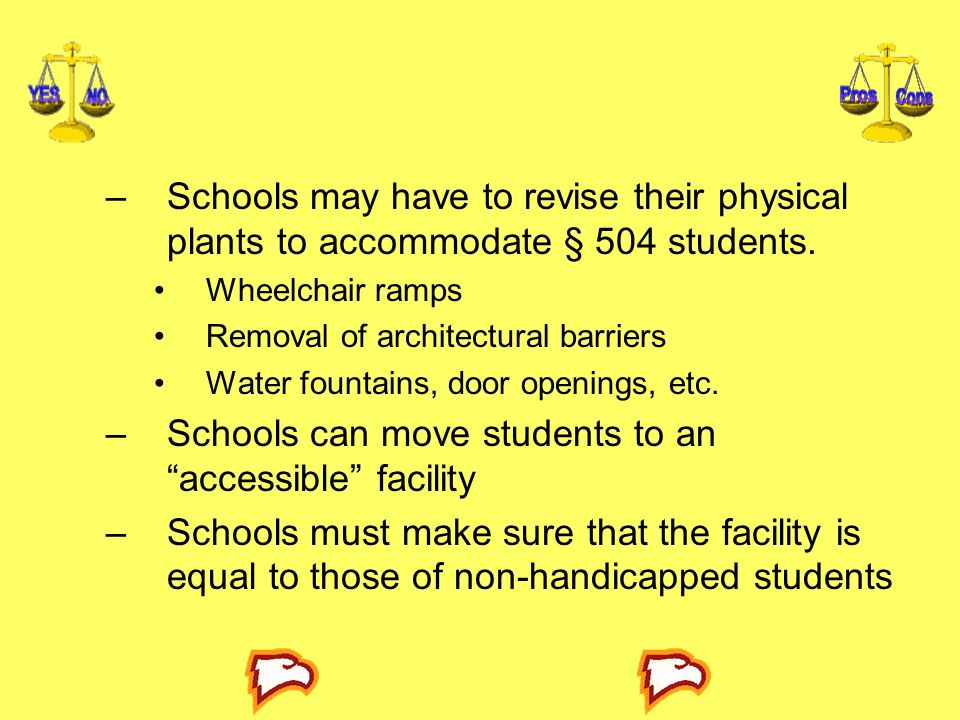 –Schools may have to revise their physical plants to accommodate § 504 students.