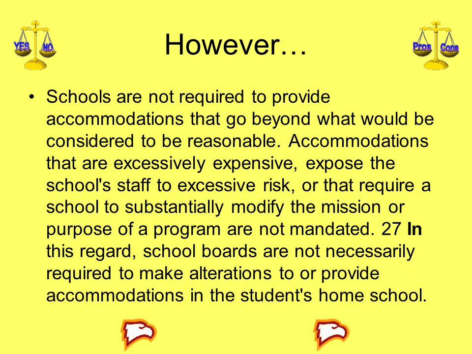 However… Schools are not required to provide accommodations that go beyond what would be considered to be reasonable.