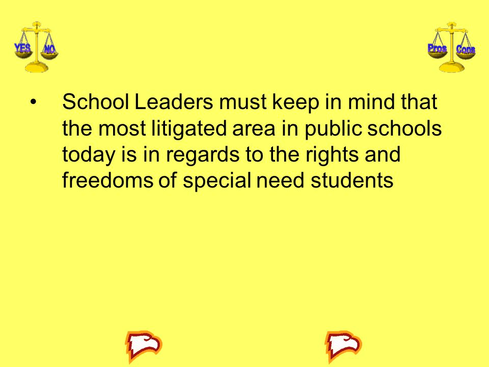 School Leaders must keep in mind that the most litigated area in public schools today is in regards to the rights and freedoms of special need students