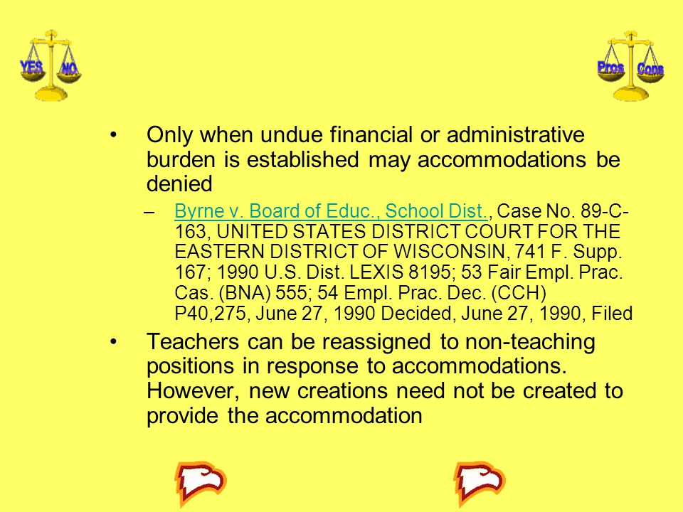 Only when undue financial or administrative burden is established may accommodations be denied –Byrne v.