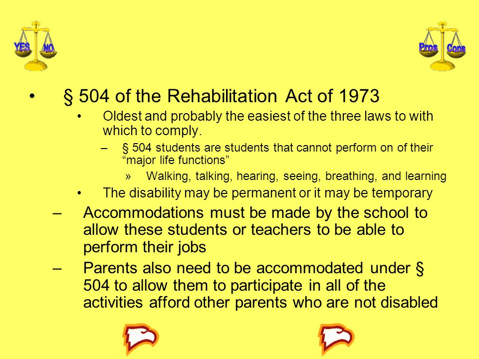 § 504 of the Rehabilitation Act of 1973 Oldest and probably the easiest of the three laws to with which to comply.